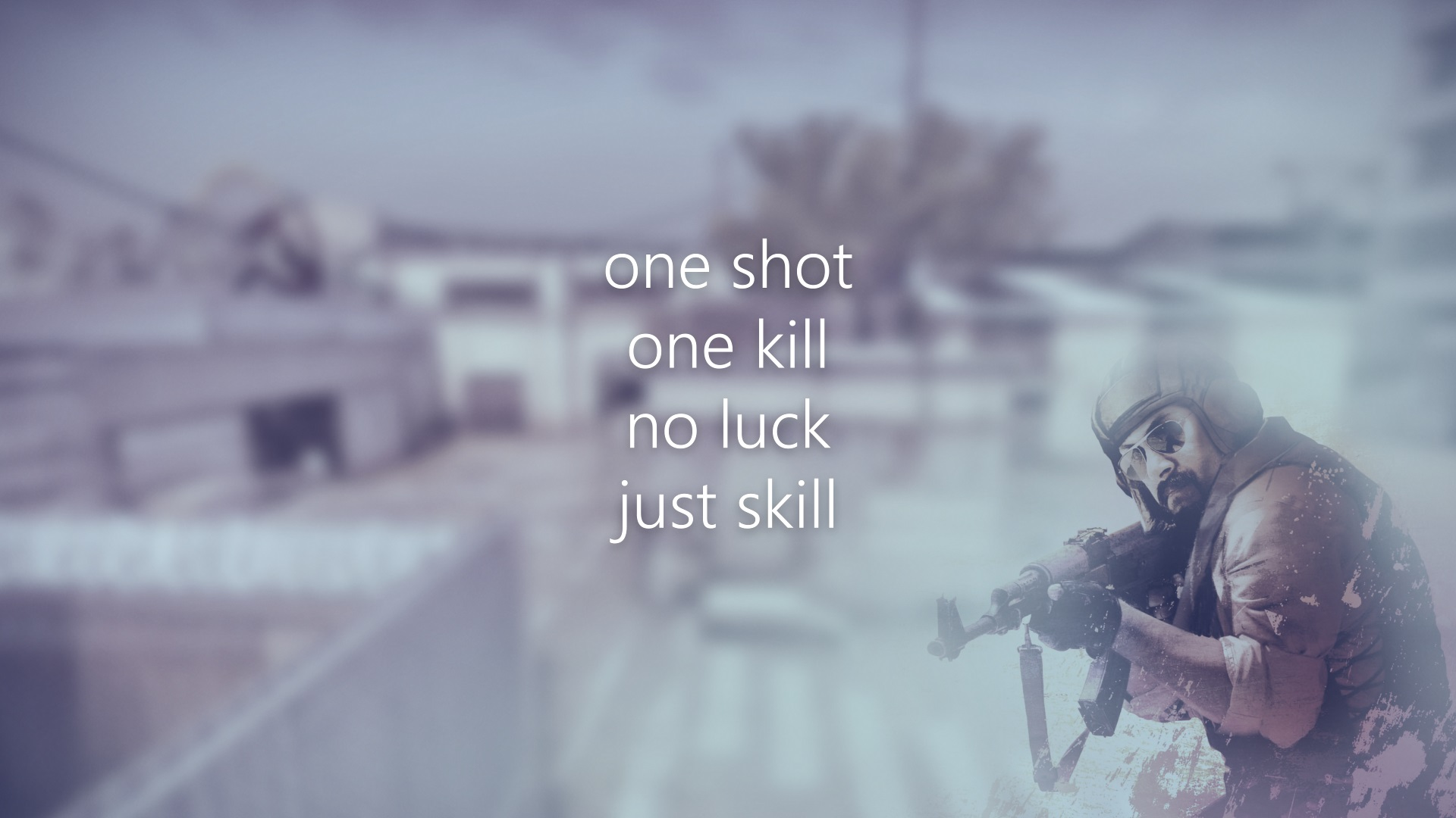 One Shot One Kill, No Luck Just Skill