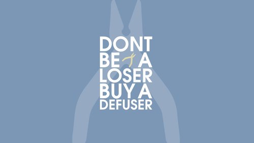 Don´t be a loser. Buy a defuser