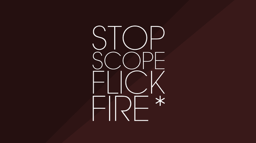 Stop. Scope. Flick. Fire*
