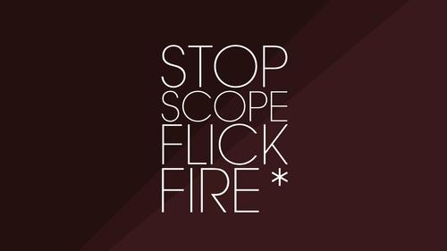Stop. Scope. Flick. Fire*